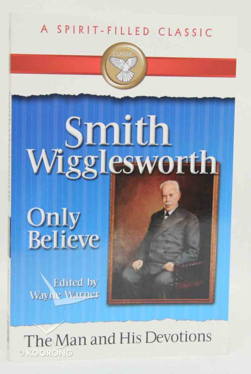 Smith Wigglesworth: The Man and His Devotions (Spirit-filled Classics Series) Paperback