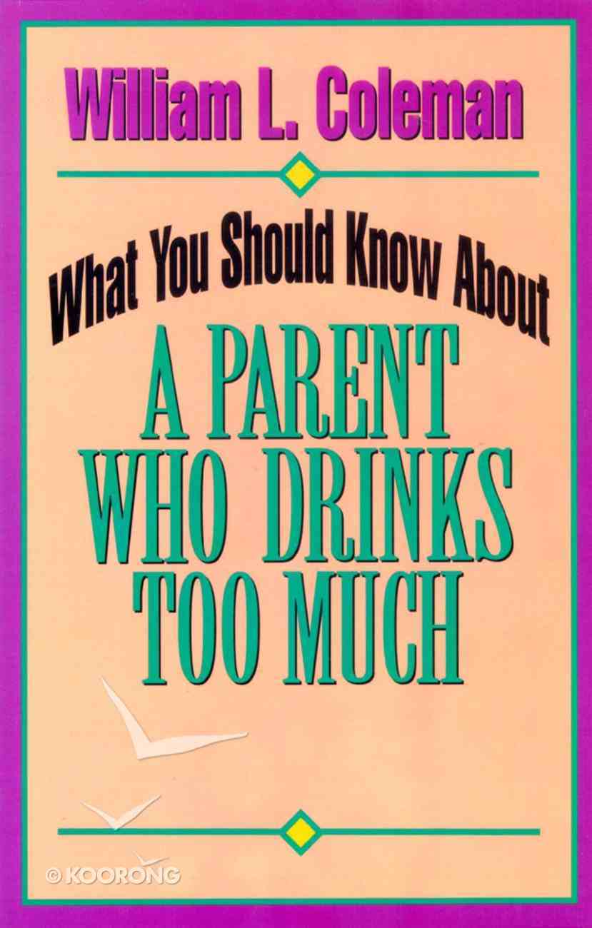 What You Should Know About a Parent Who Drinks Too Much Paperback