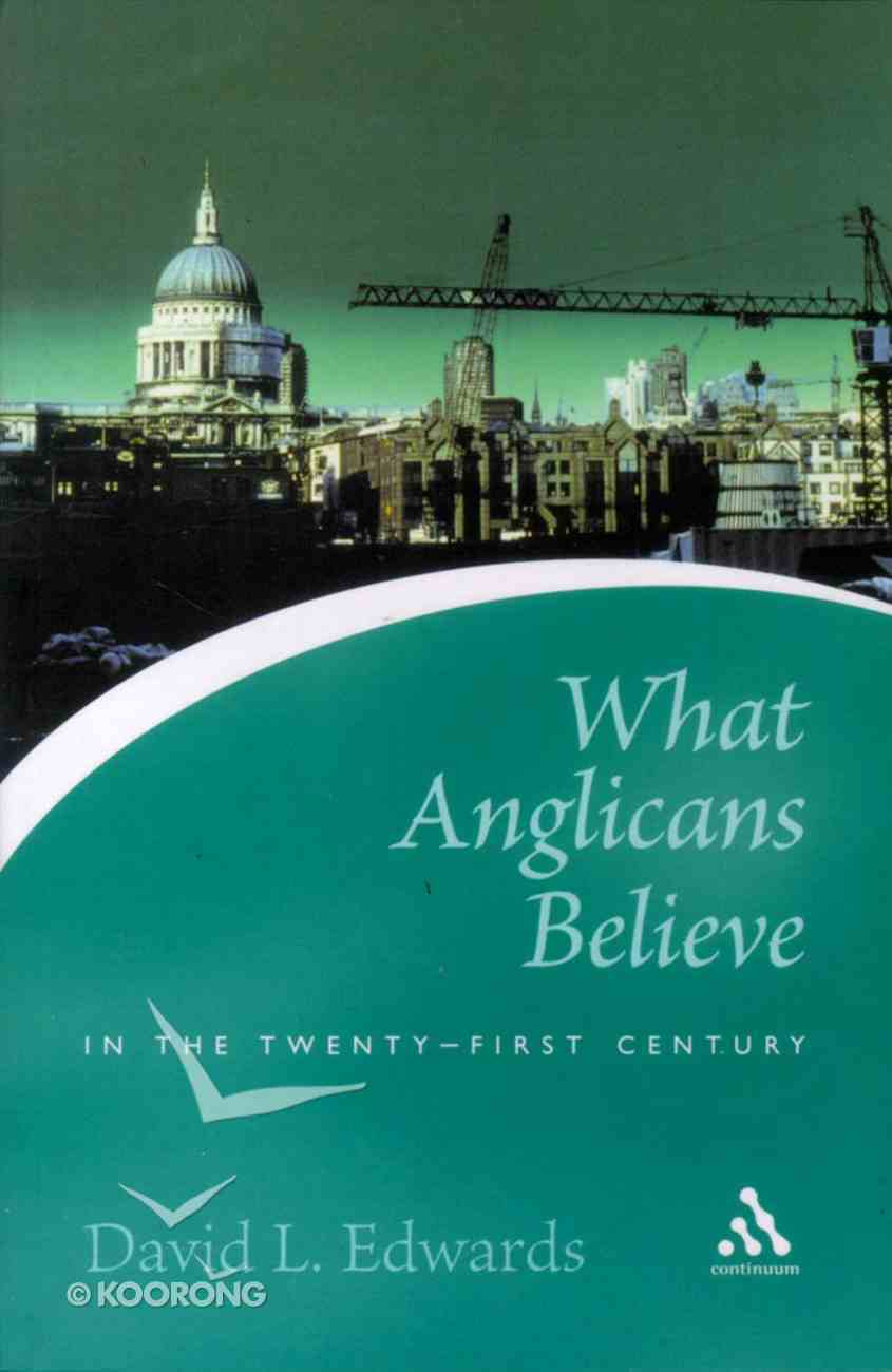 What Anglicans Believe in the Twenty-First Century Paperback