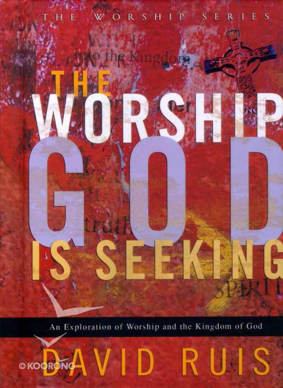 The Worship God is Seeking (The Worship Series) Hardback