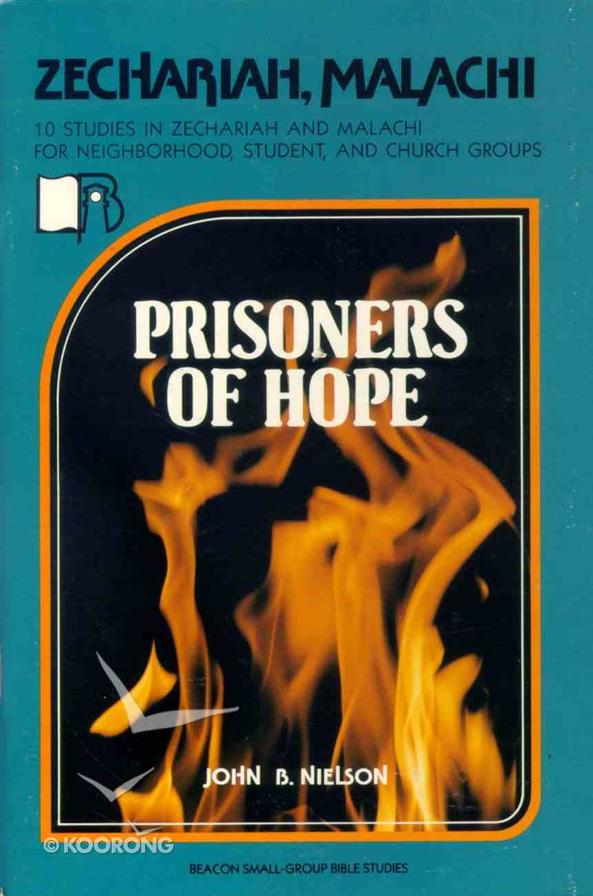 Zechariah and Malachi - Prisoners of Hope (Beacon Small Group Bible Studies Series) Paperback