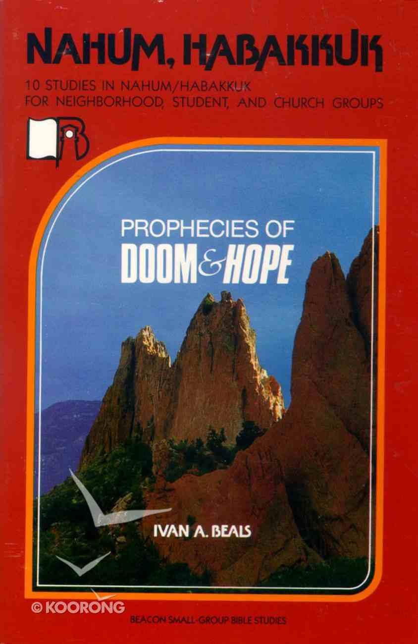 Nahum and Habakkuk - Prophecies of Hope and Doom (Beacon Small Group Bible Studies Series) Paperback