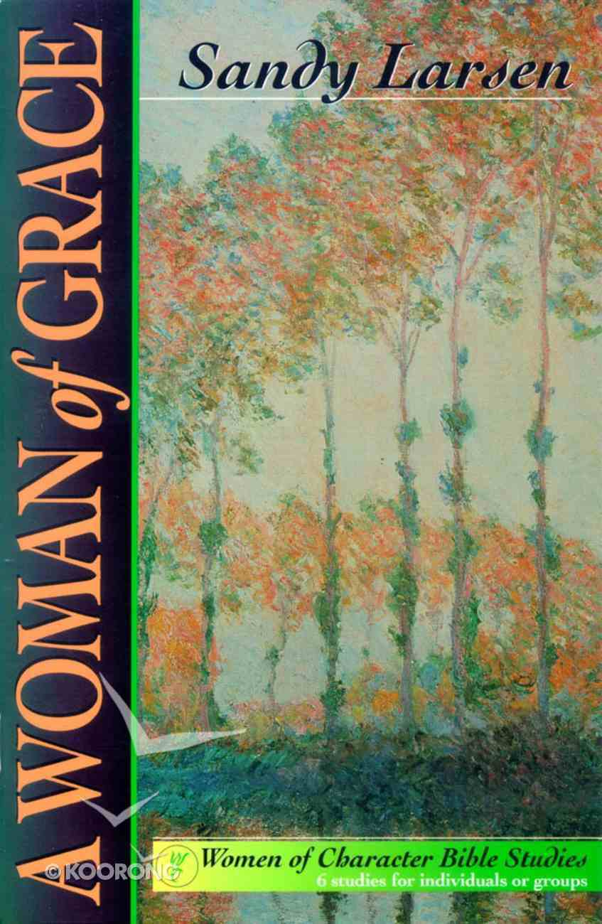 A Woman of Grace (Women Of Character Bible Study Series) Paperback
