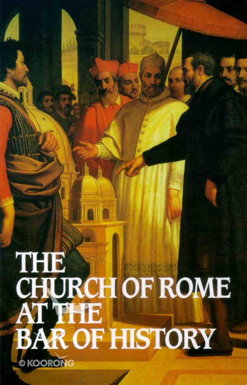 The Church of Rome At the Bar of History Hardback