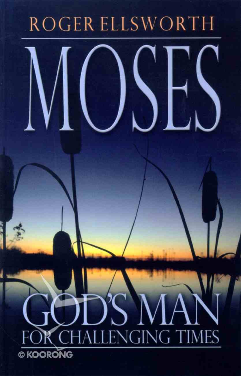 Moses: God's Man For Challenging Times Paperback