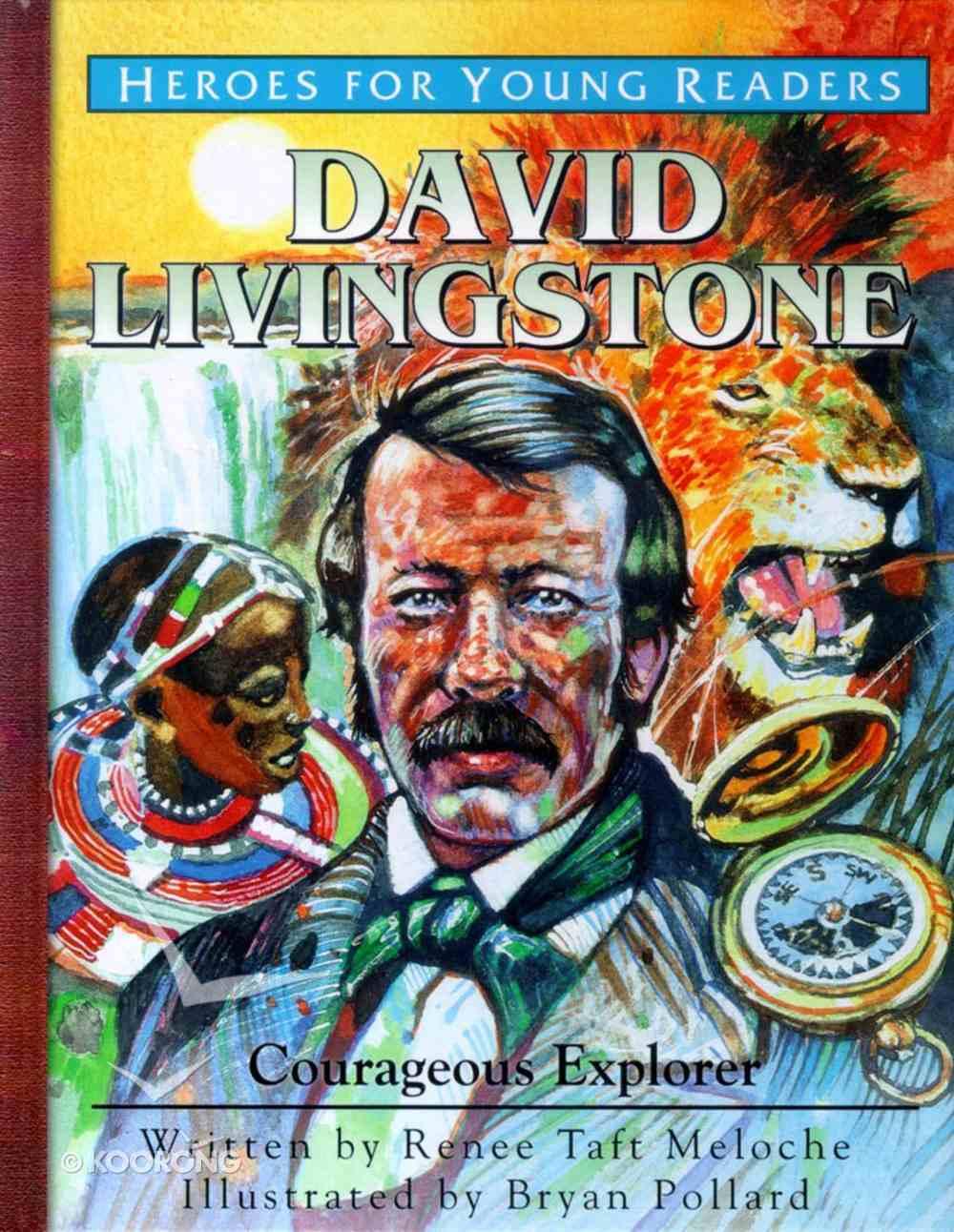David Livingstone - Courageous Explorer (Heroes For Young Readers Series) Hardback