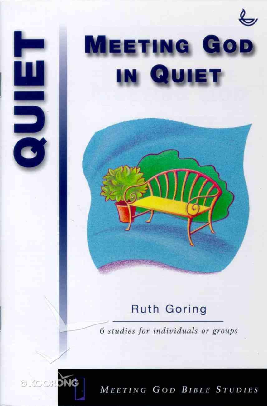 Meeting God in Quiet (Meeting God Bible Studies Series) Paperback