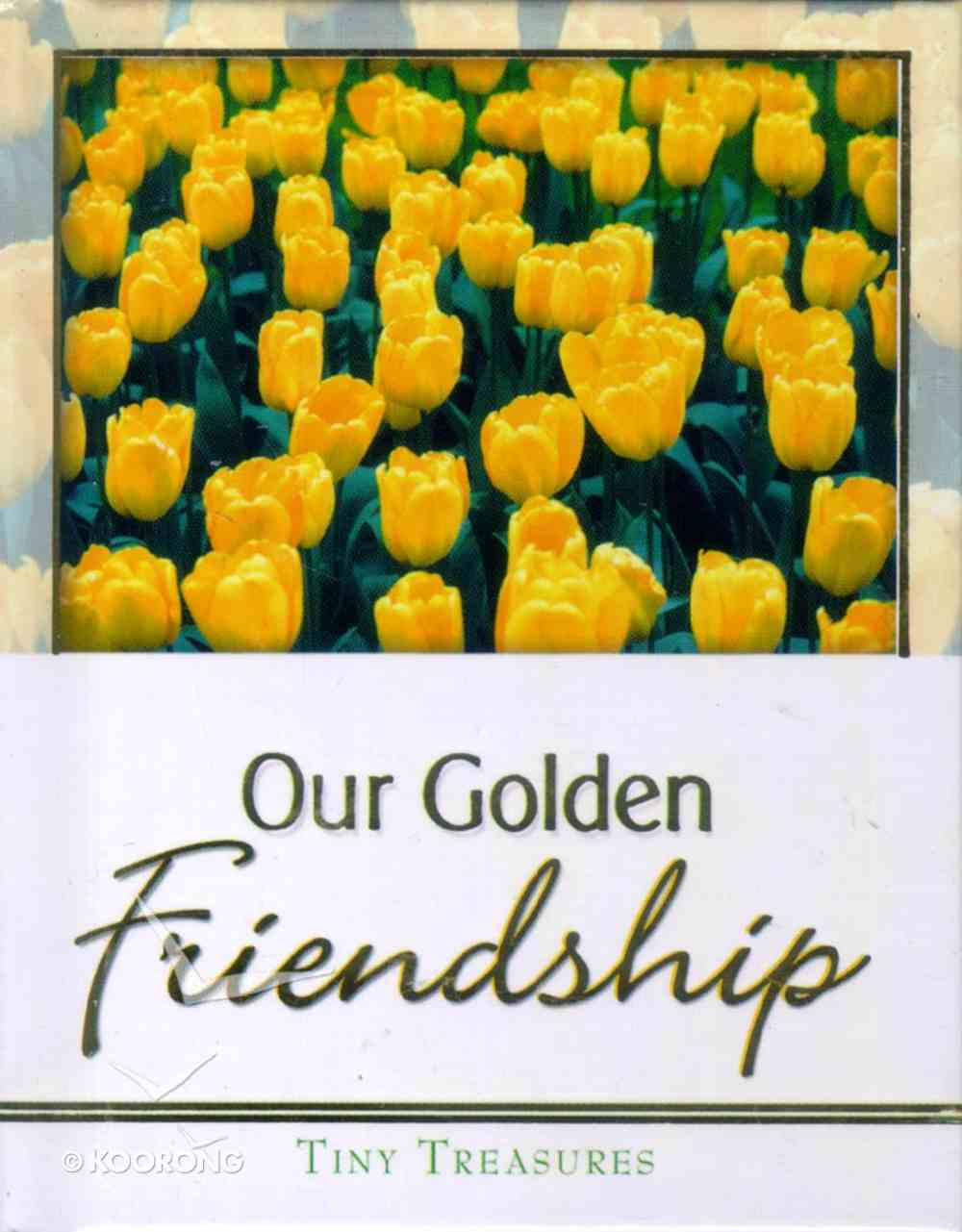 Our Golden Friendship (Tiny Treasures Series) Hardback