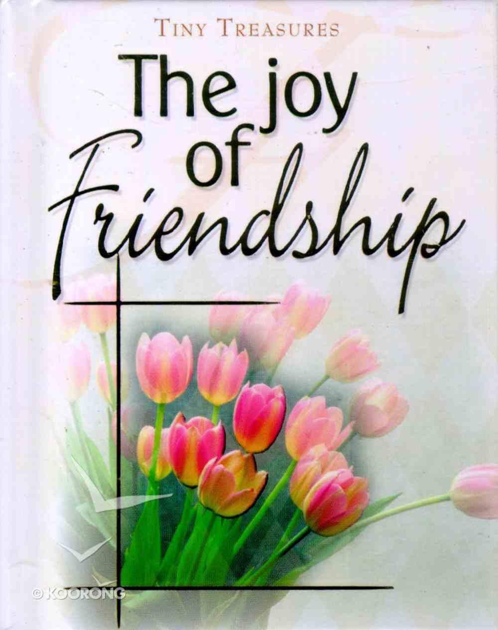 Joy of Friendship (Tiny Treasures Series) Hardback
