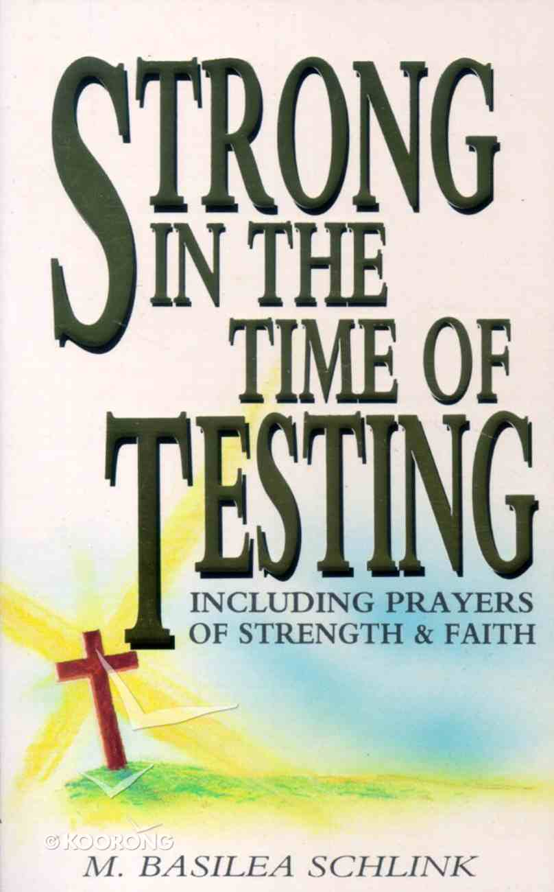 Strong in the Times of Testing: Including Prayers of Strength and Faith Paperback