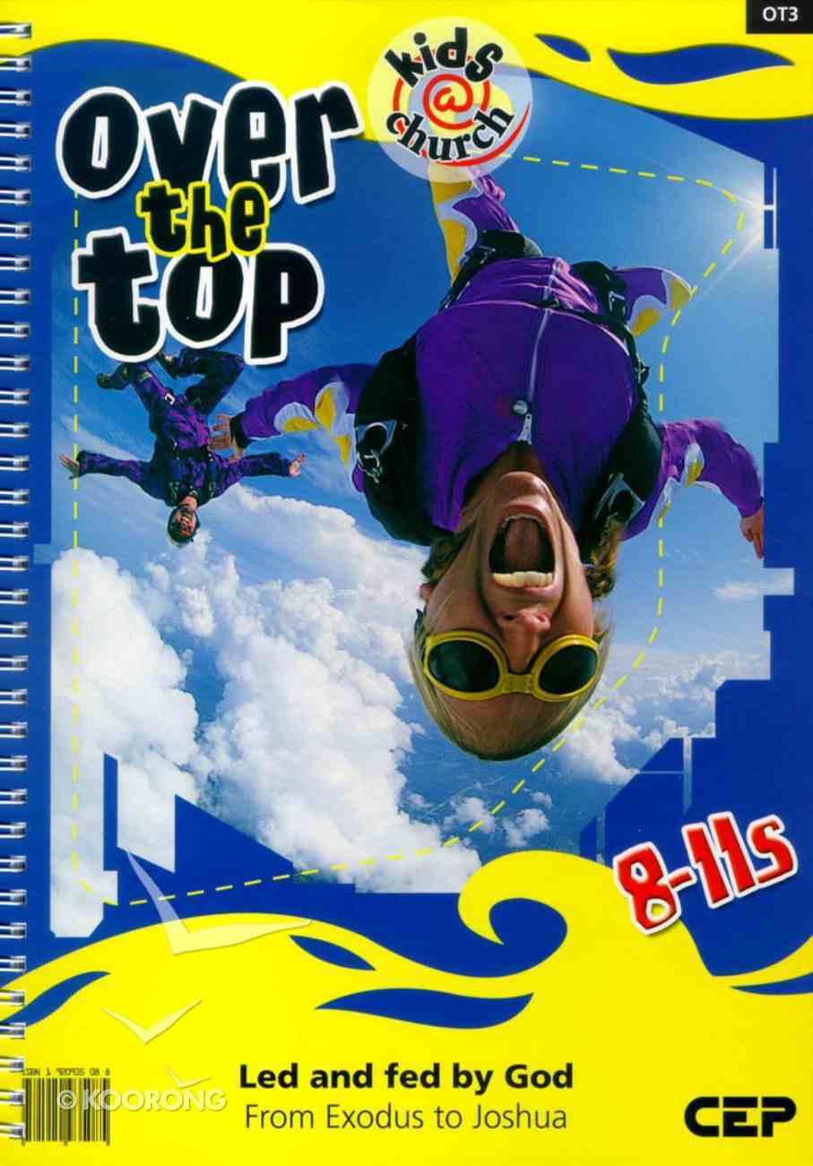 Kids@Church 03: Ot3 Ages 8-11 Teacher's Manual (Over the Top) (Kids@church Curriculum Series) Spiral