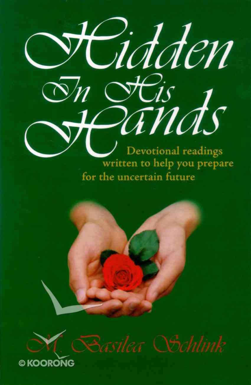 Hidden in His Hands: Devotional Readings Written to Help You Prepare For the Uncertain Future Paperback