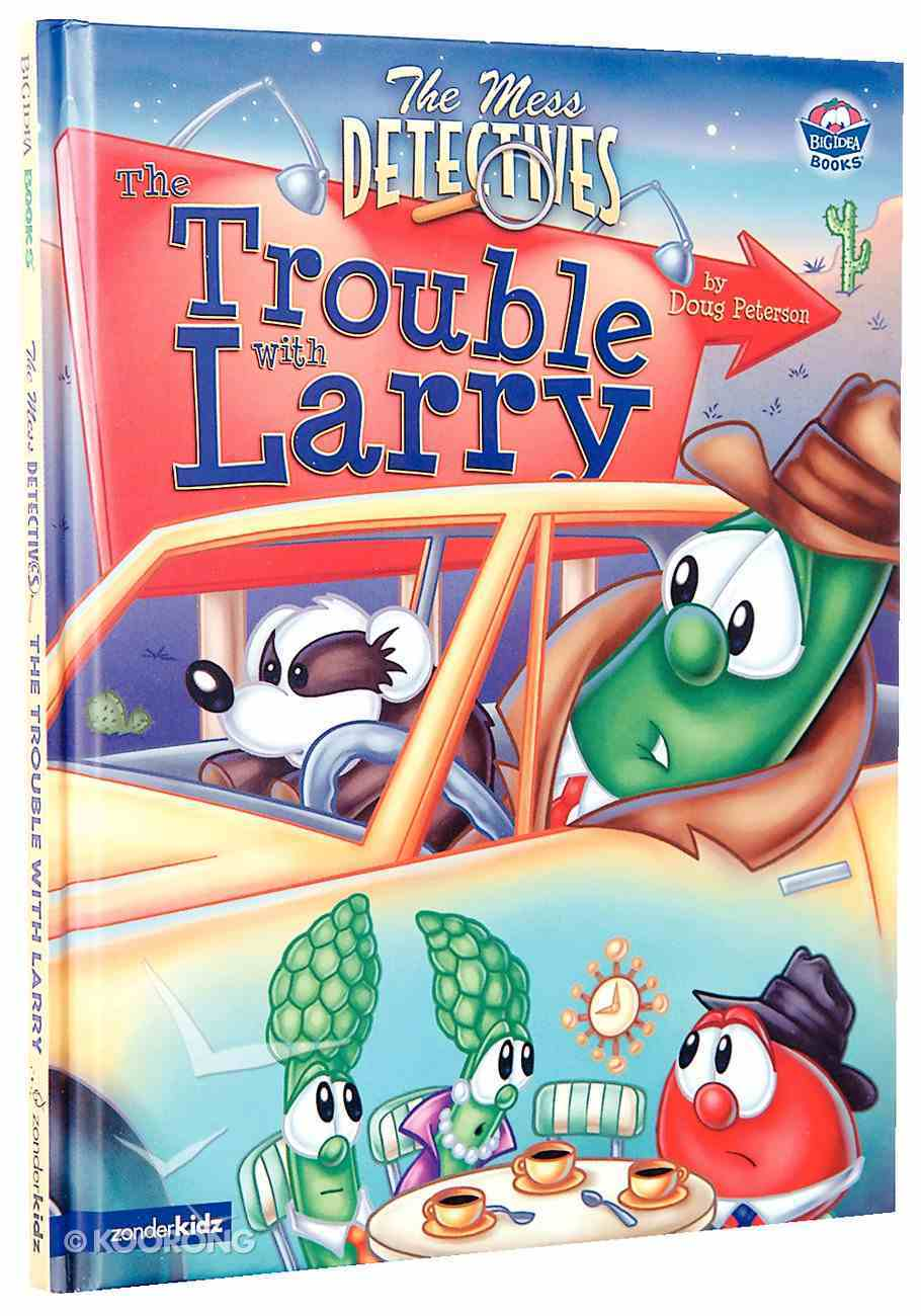 The Trouble With Larry (#06 in Veggie Tales: The Mess Detectives (Veggietales) Series) Hardback