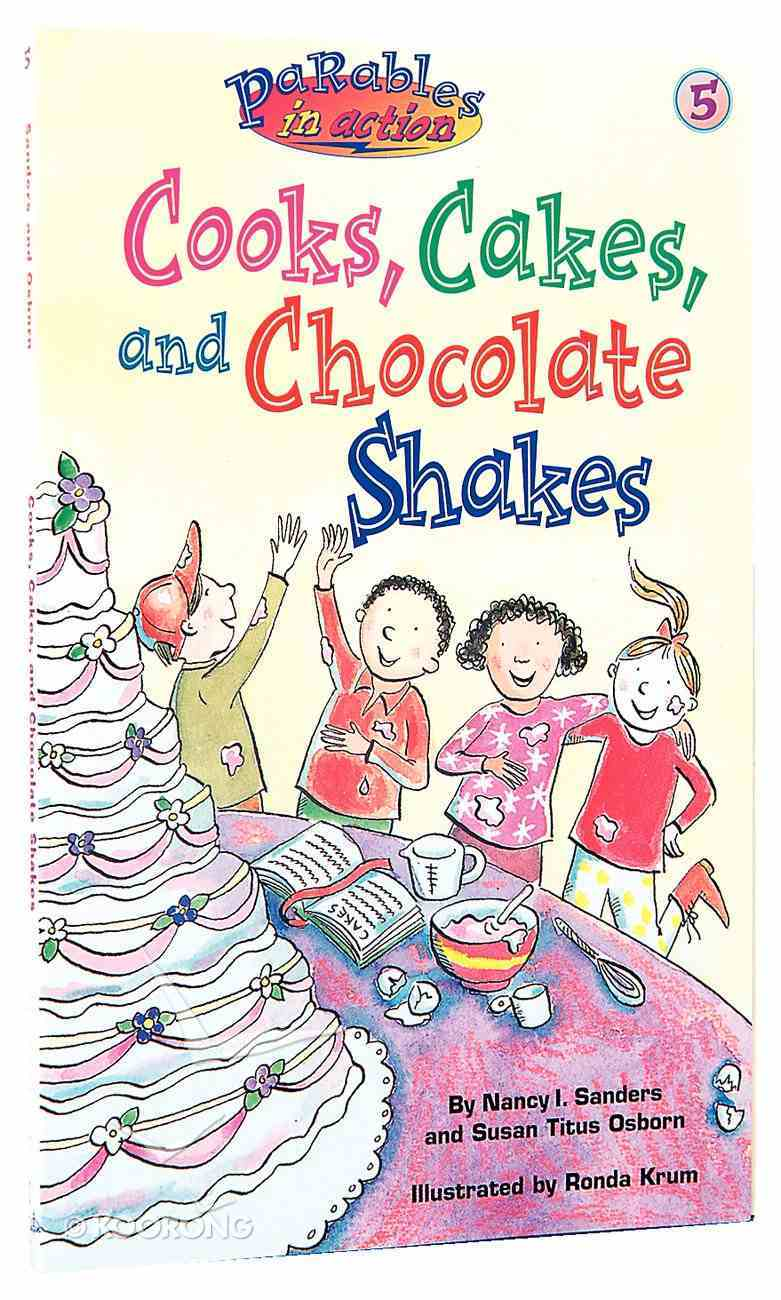 Cooks, Cakes and Chocolate Shakes (#05 in Parables In Action Series) Paperback