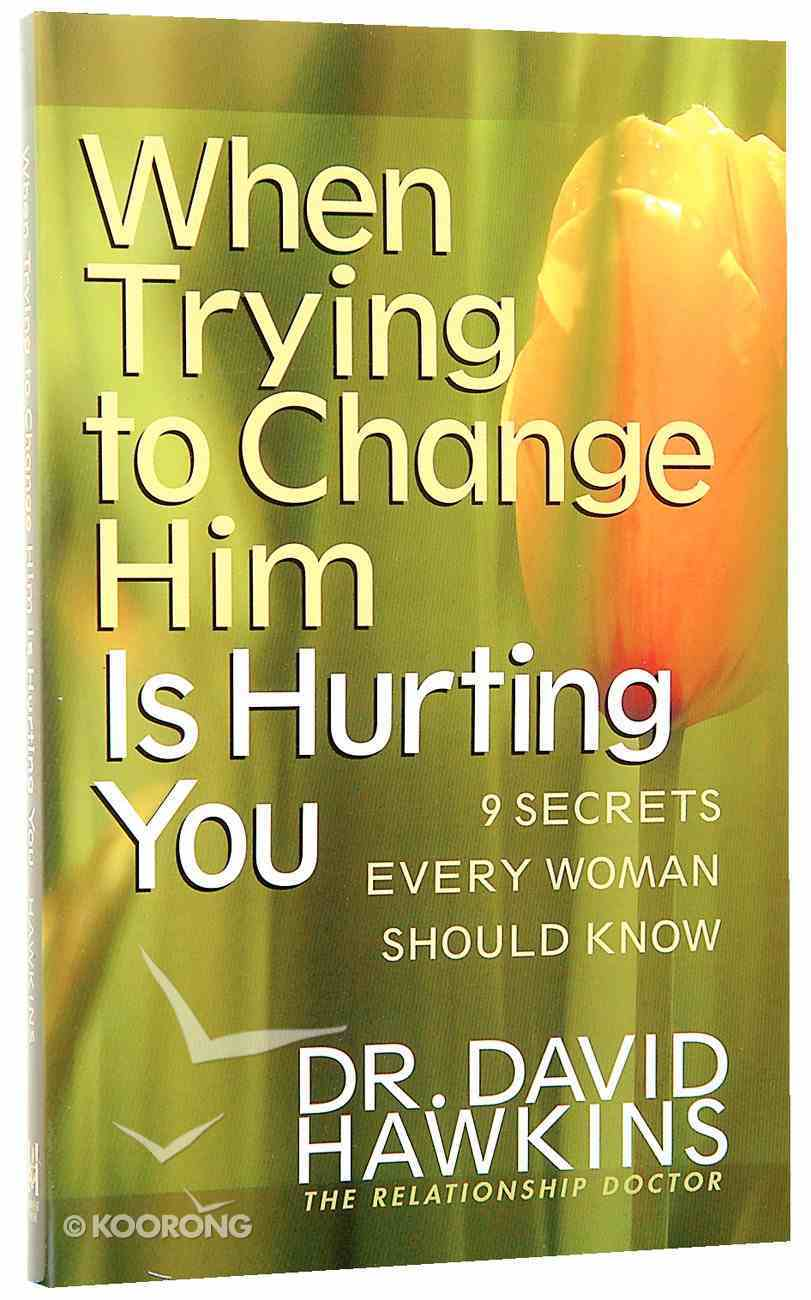 When Trying to Change Him is Hurting You Paperback