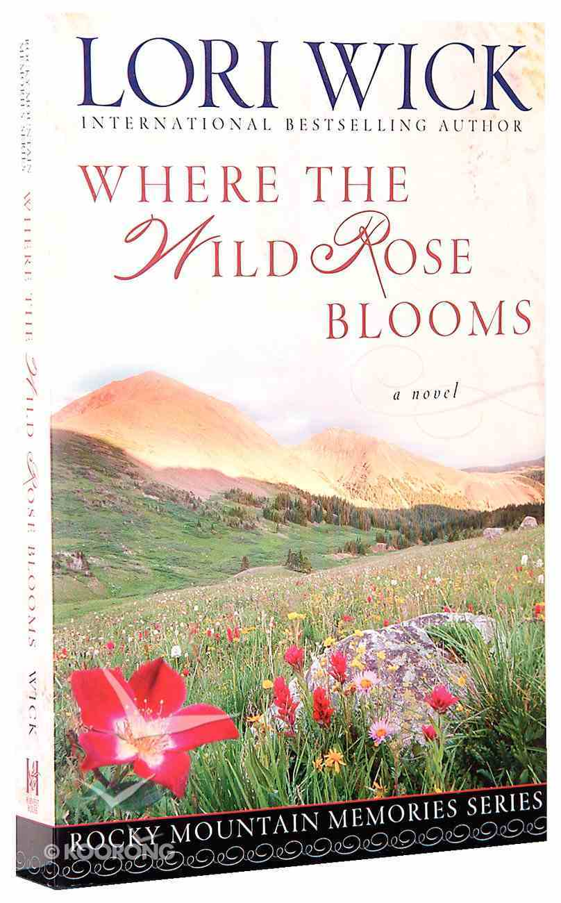Where the Wild Rose Blooms (#01 in Rocky Mountain Memories Series) Paperback