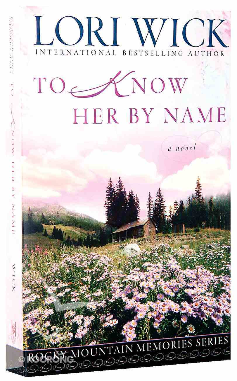 To Know Her By Name (#03 in Rocky Mountain Memories Series) Paperback
