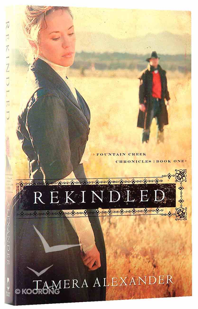 Rekindled (#01 in Fountain Creek Chronicles Series) Paperback