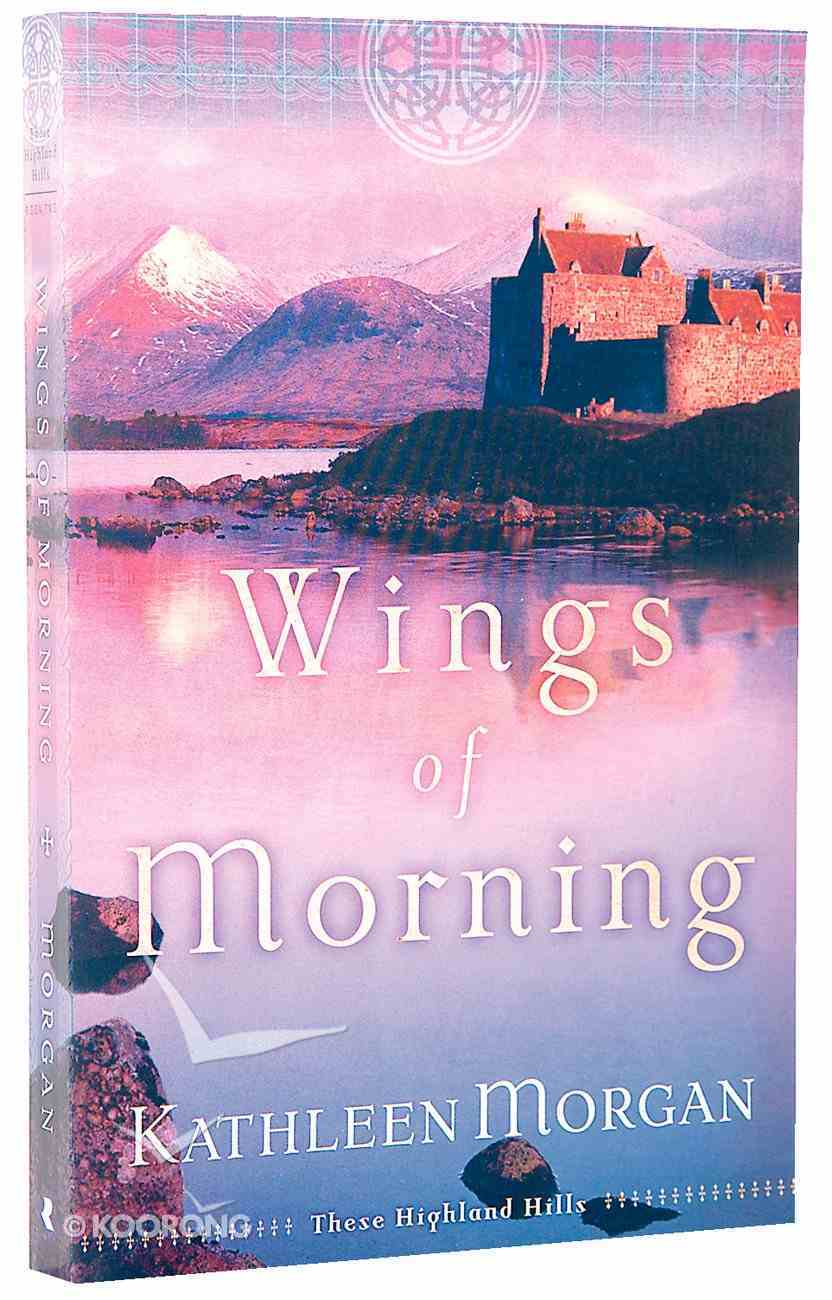 Wings of Morning (#02 in These Highland Hills Series) Paperback