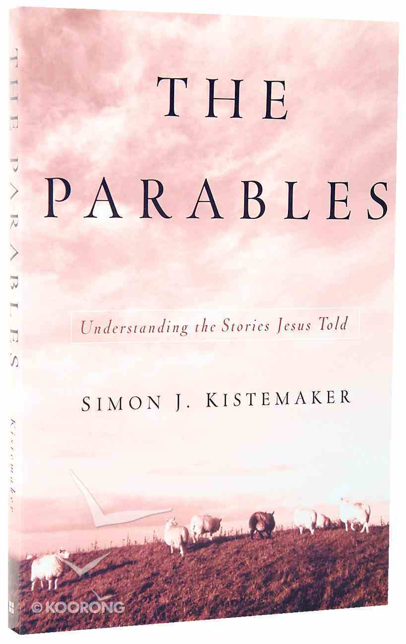 The Parables: Understanding Stories Jesus Told Paperback
