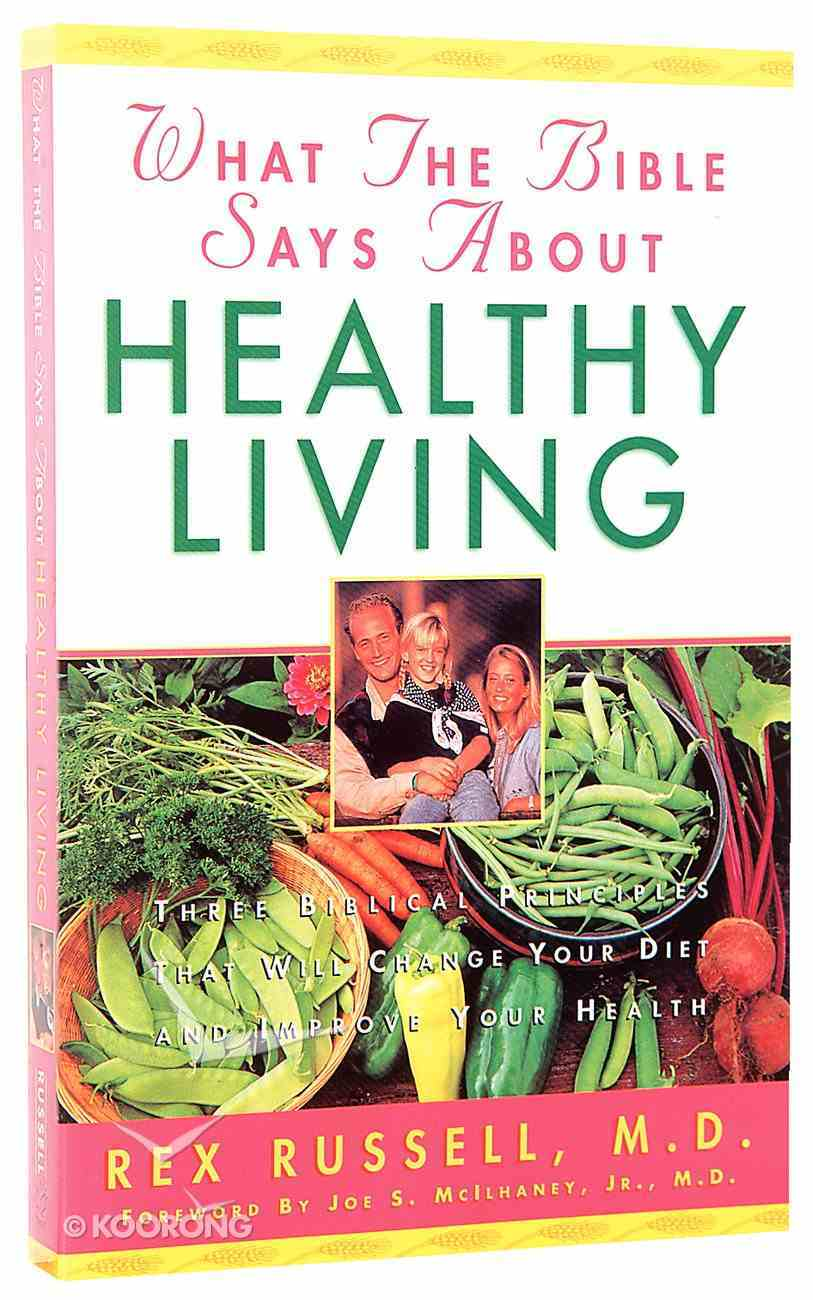 What the Bible Says About Healthy Living Paperback