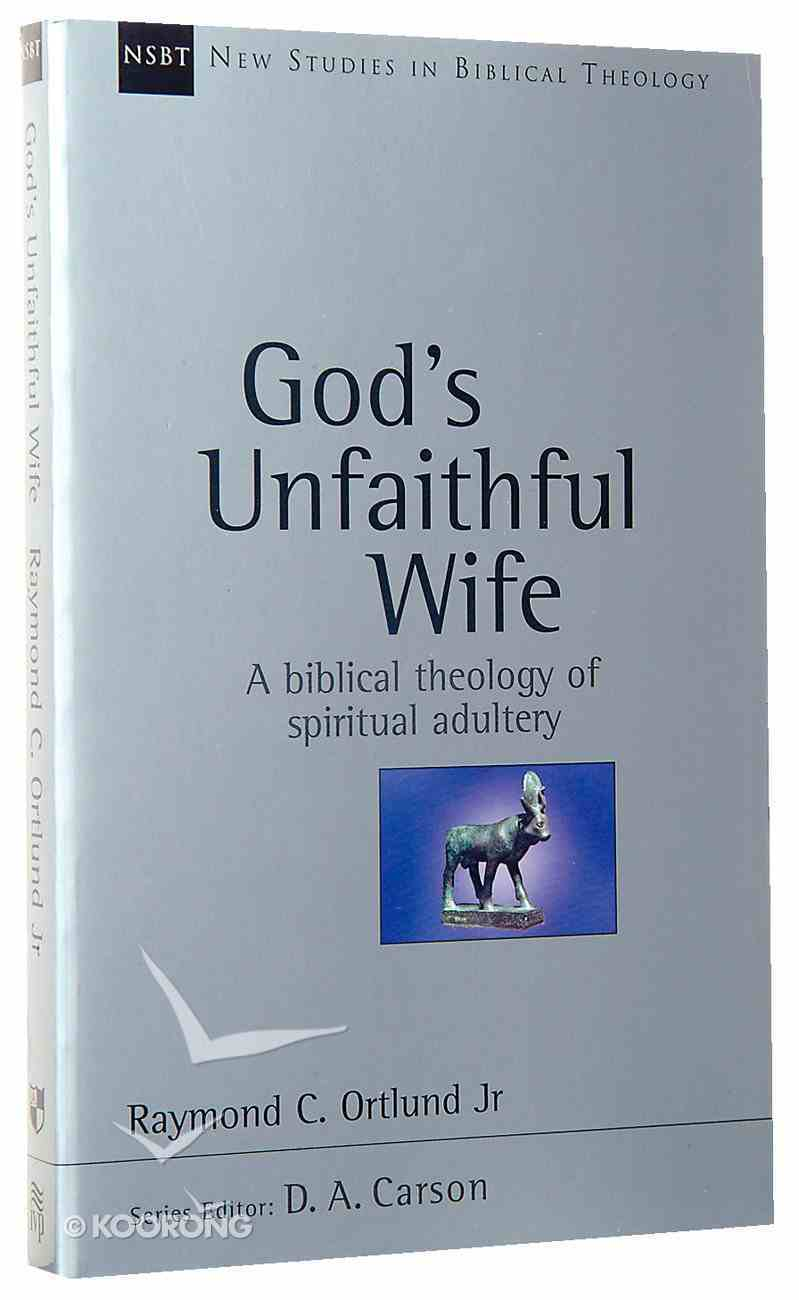 God's Unfaithful Wife (New Studies In Biblical Theology Series) Paperback