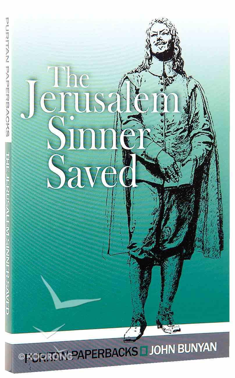 Jerusalem Sinner Saved, The: Good News For the Vilest of Men (Puritan Paperbacks Series) Paperback