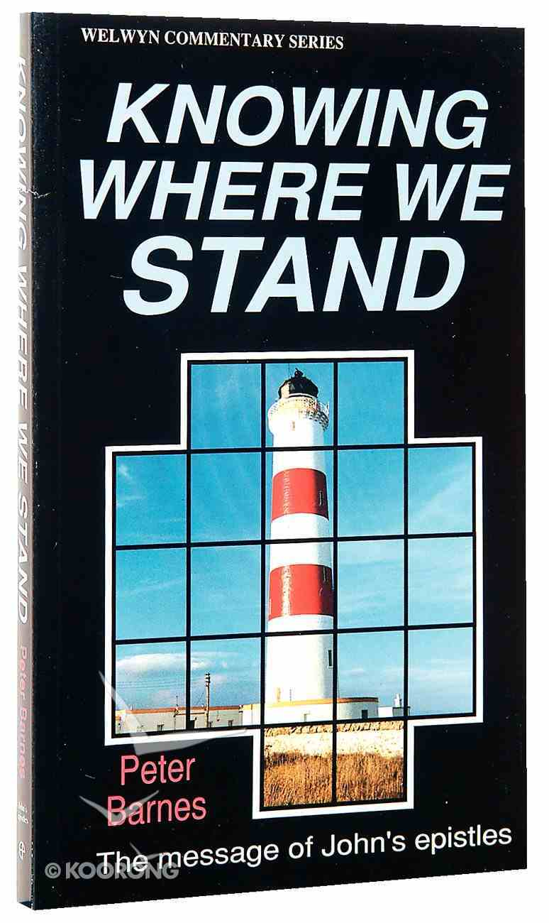 Knowing Where to Stand (1, 2, 3 John's Epistles) (Welwyn Commentary Series) Paperback