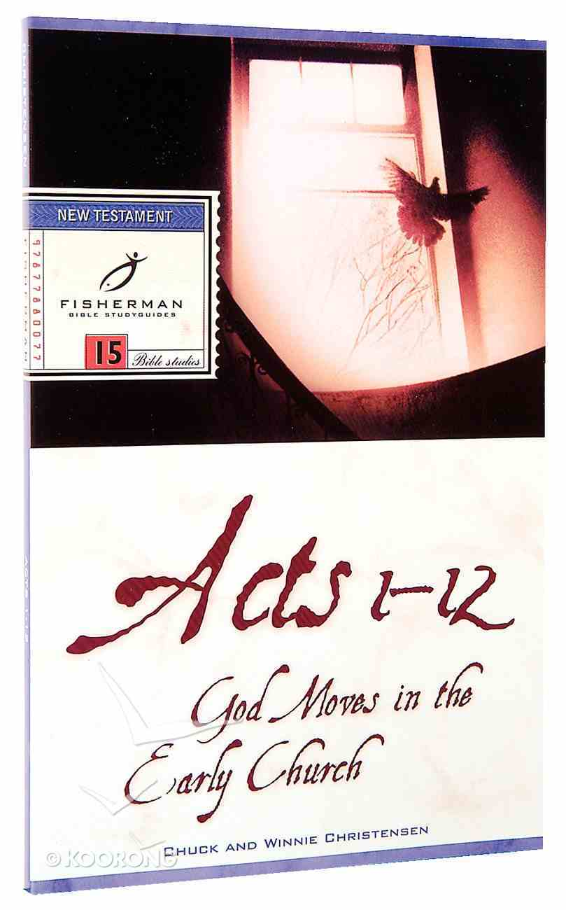 Acts 1-12: God Moves in the Early Church (Fisherman Bible Studyguide Series) Paperback