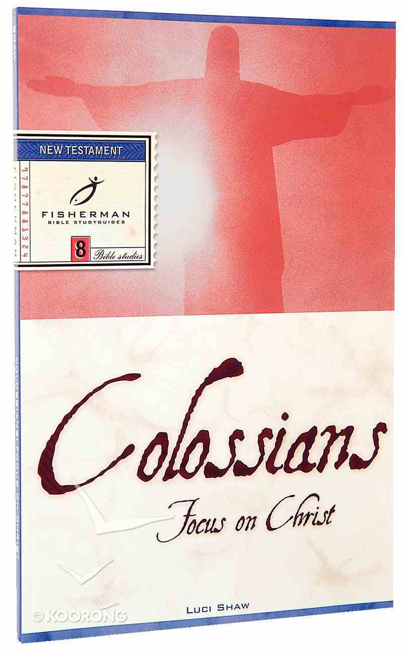 Colossians: Focus on Christ (Fisherman Bible Studyguide Series) Paperback