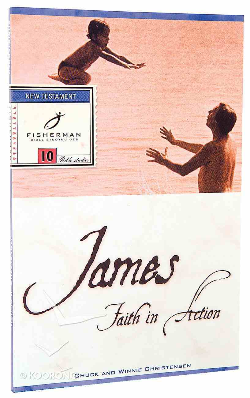 James: Faith in Action (Fisherman Bible Studyguide Series) Paperback