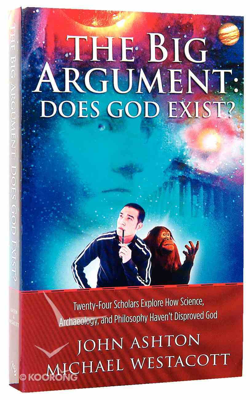 The Big Argument: Does God Exist?:24 Scholars Explore How Science, Archaeology & Philosophy Haven't Disproved God Paperback