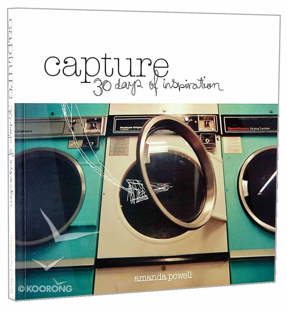 Capture: Thirty Days of Inspiration Paperback