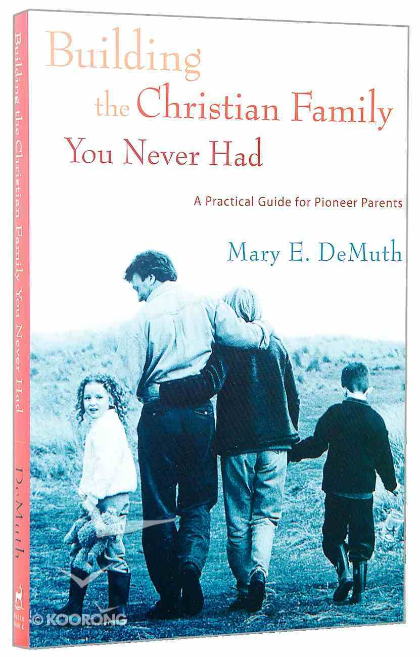 Building the Christian Family You Never Had Paperback