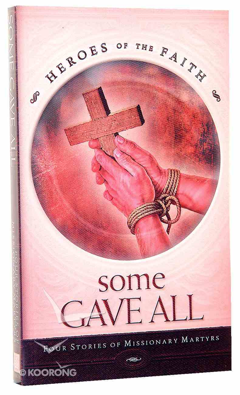 Some Gave All (Heroes Of The Faith Series) Paperback