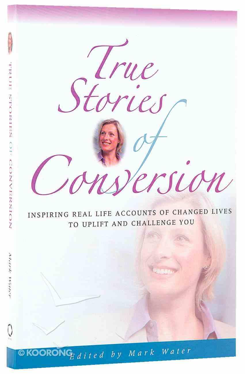 True Stories of Conversion (True Stories Series) Paperback