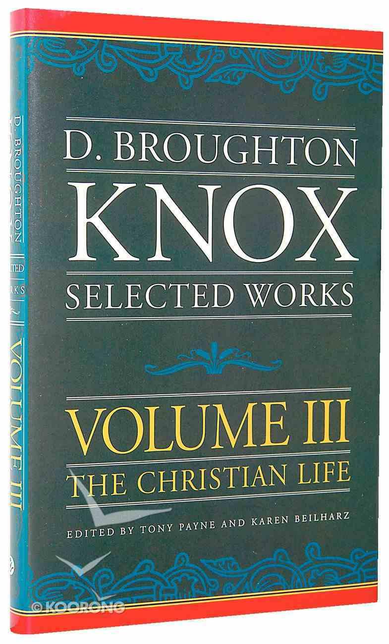 Broughton Knox Selected Works: The Christian Life (Vol 3) Hardback