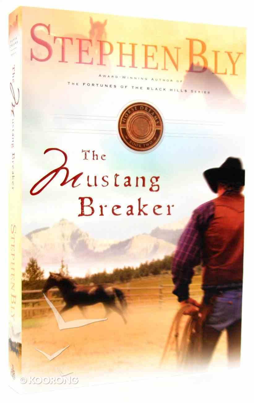 The Mustang Breaker (#02 in Horse Dreams Trilogy Series) Paperback