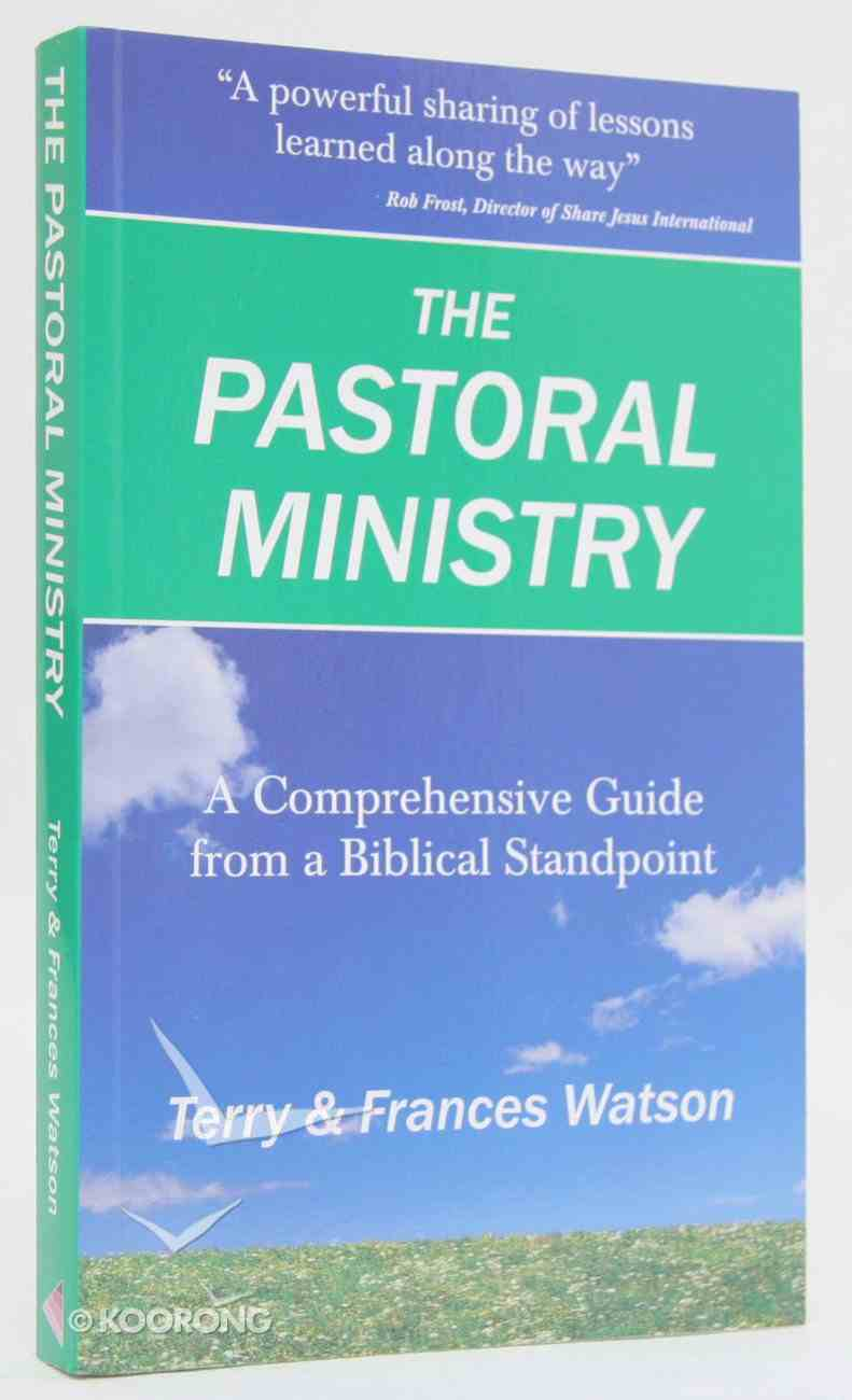 The Pastoral Ministry: A Comprehensive Guide From a Biblical Standpoint Paperback