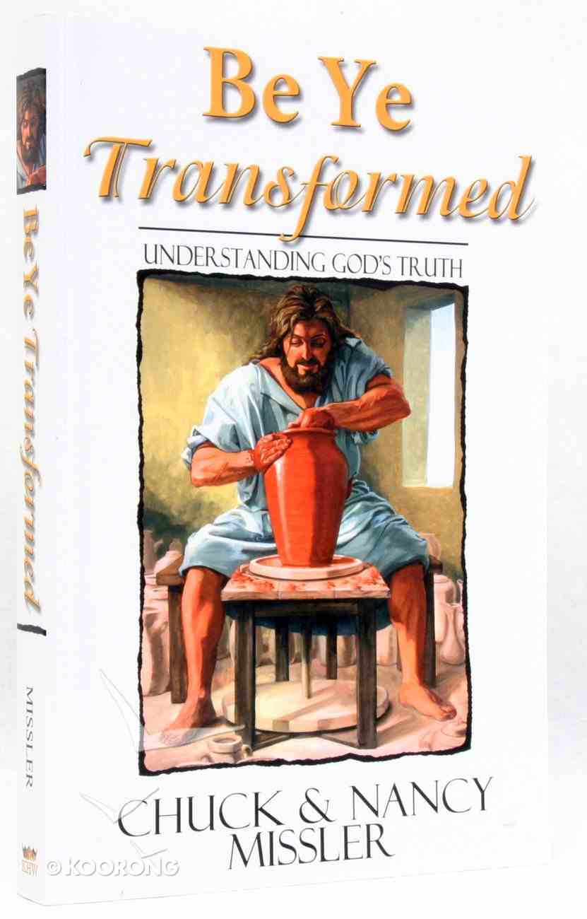 Be Ye Transformed: Understanding God's Truth Paperback