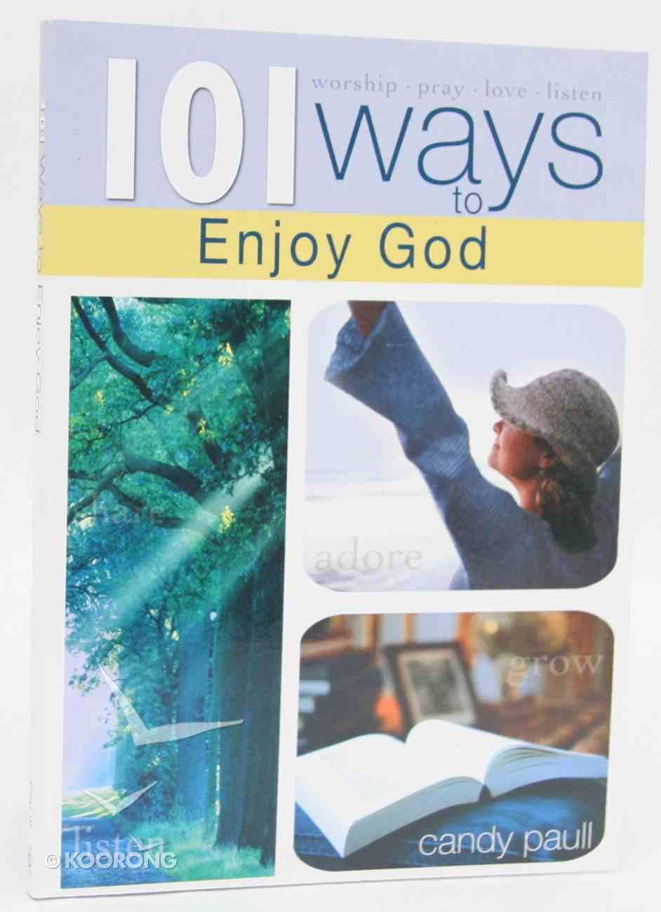 101 Ways to Enjoy God Paperback