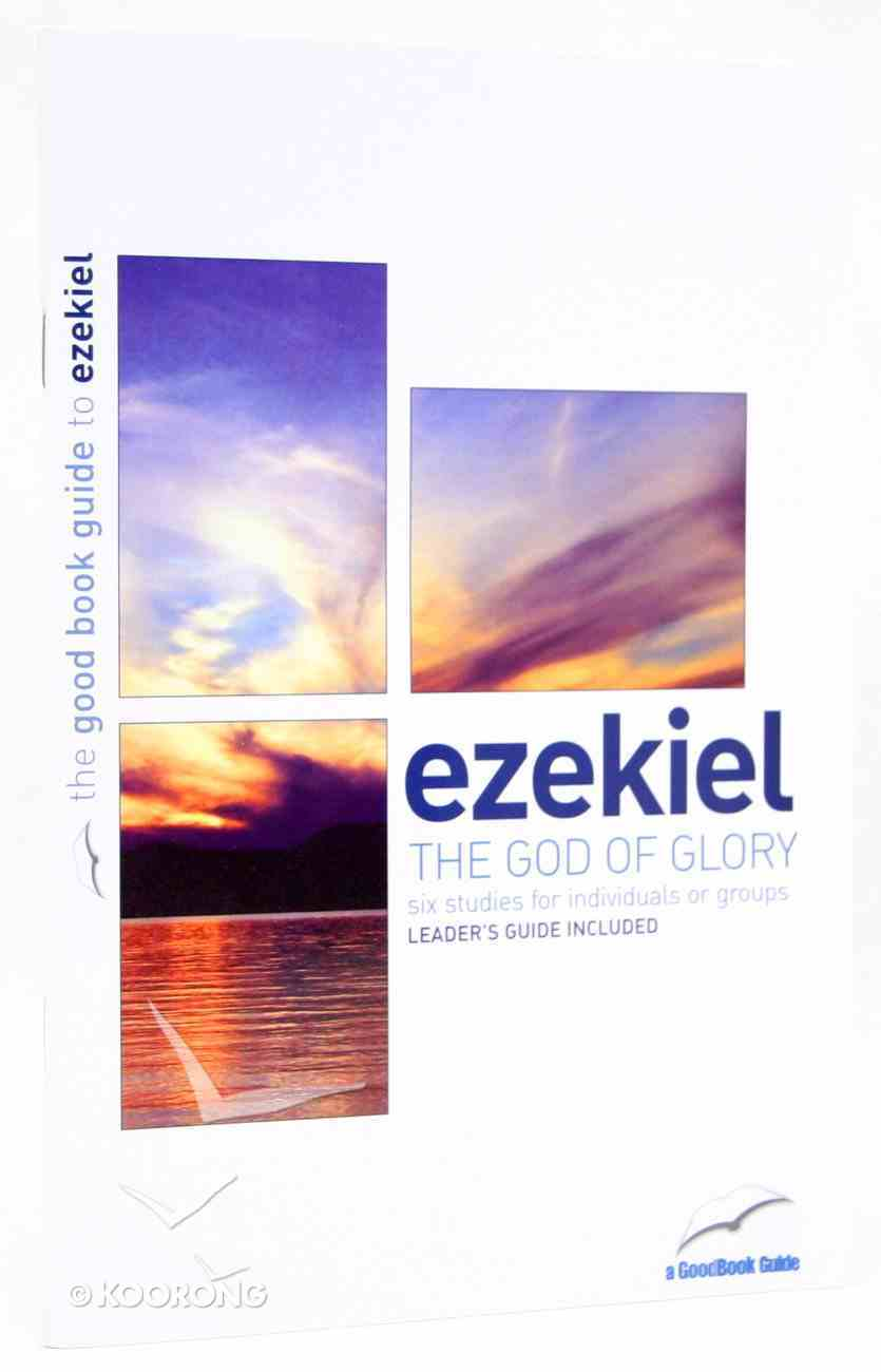 The Ezekiel - God of Glory (6 Studies) (The Good Book Guides Series) Paperback