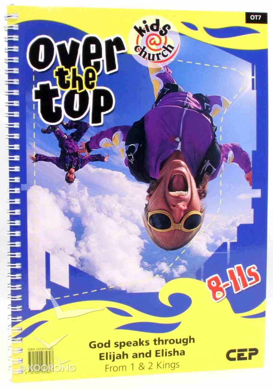 Kids@Church 07: Ot7 Ages 8-11 Teacher's Manual (Over the Top) (Kids@church Curriculum Series) Spiral