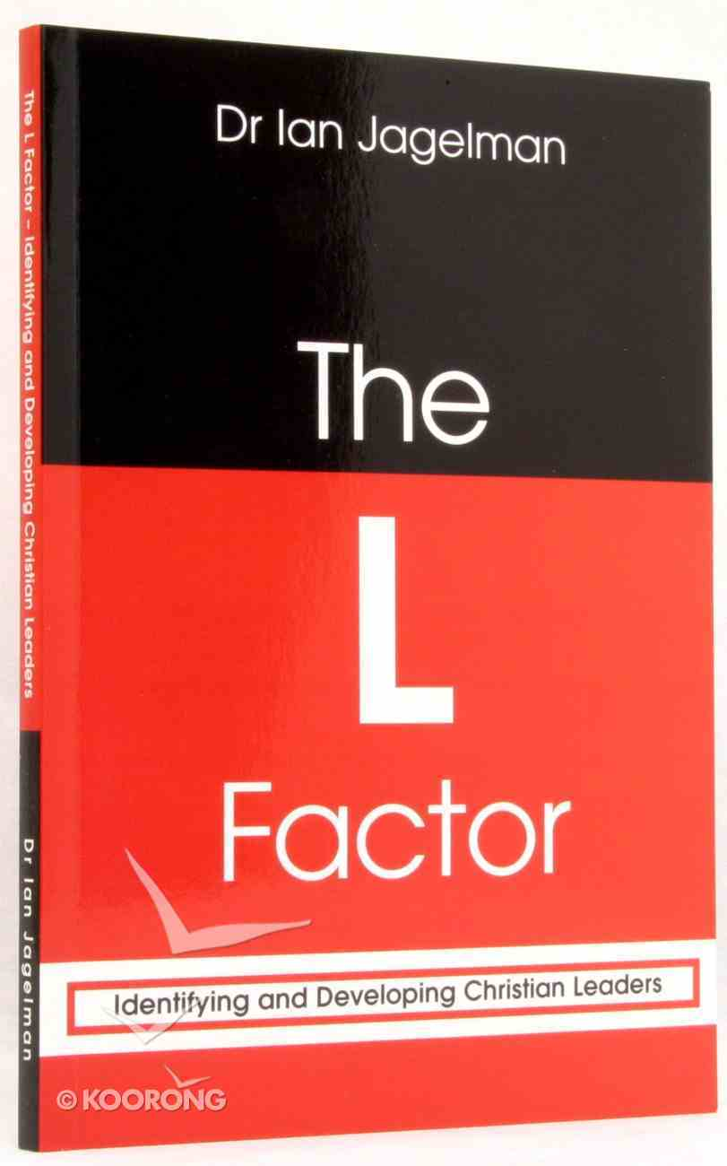 The L Factor: Identifying & Developing Christian Leaders (2nd Edition 2013) Paperback