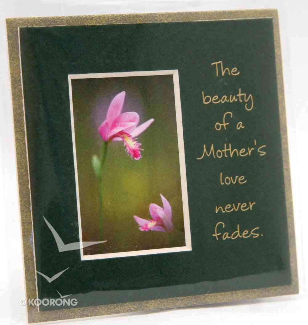 Easel Backed Magnet: The Beauty of a Mother's Love Never Fades Novelty