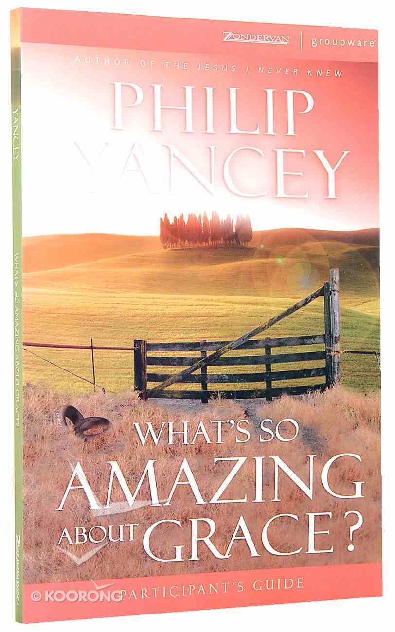What's So Amazing About Grace? (Participant's Guide) Paperback