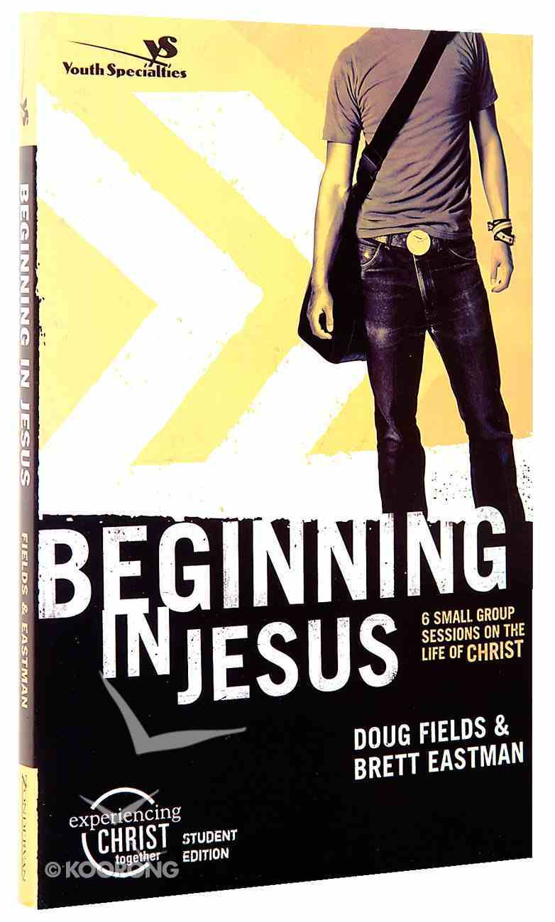 Beginning in Jesus (Experiencing Christ Together Student Series) Paperback
