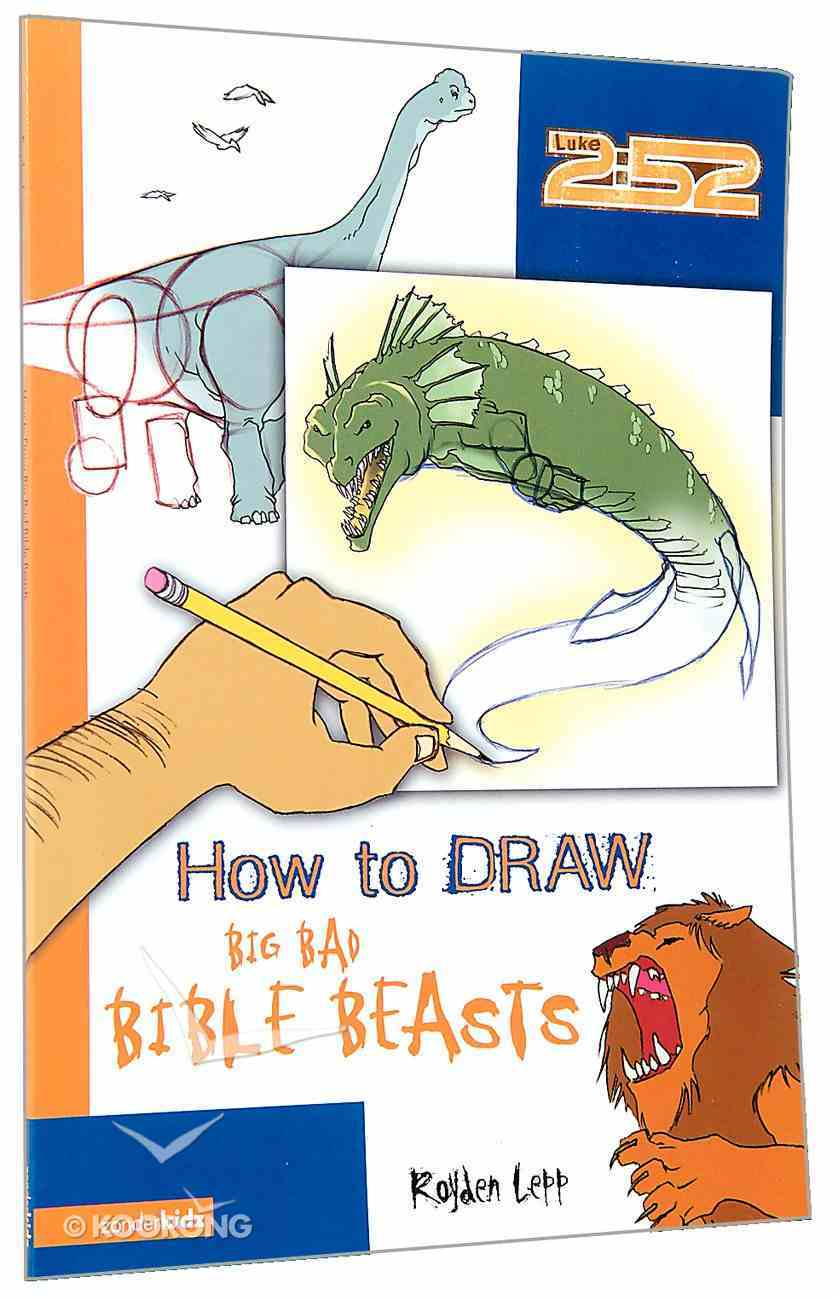 2: 52  How to Draw Big, Bad Bible Beasts (2 52 Bible Series) Paperback