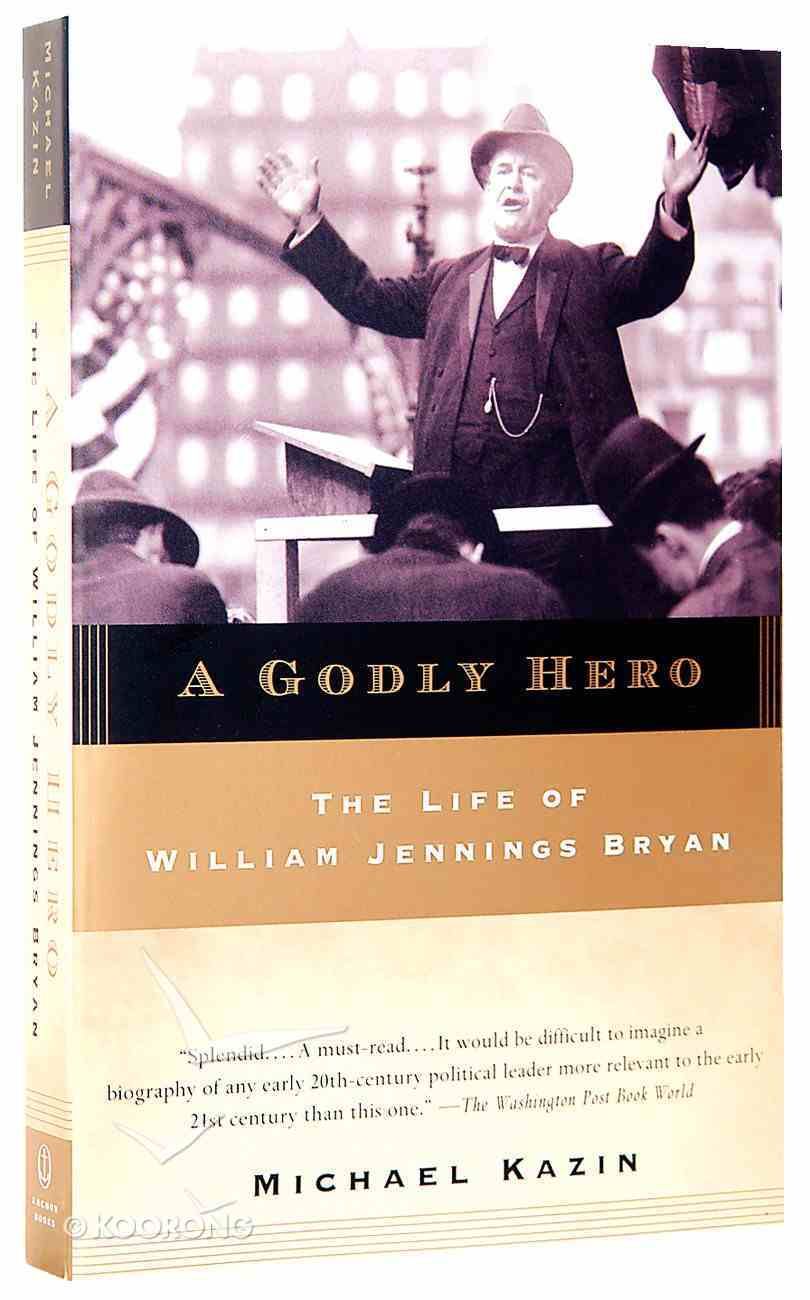 A Godly Hero: The Life of William Jennings Bryan Paperback