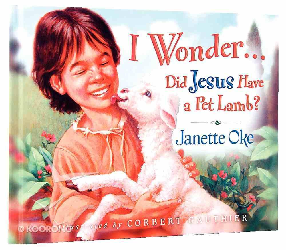 I Wonder... Did Jesus Have a Pet Lamb? Hardback